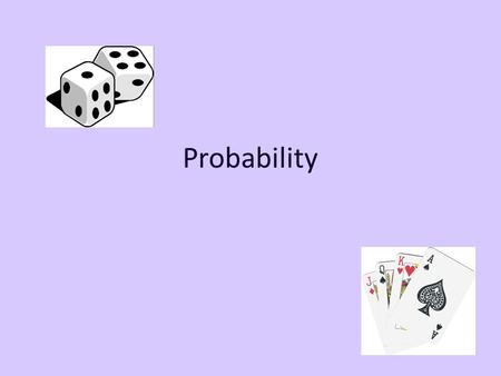 Probability. Learners will be able to... Define the term probability Calculate probability in its simplest form.