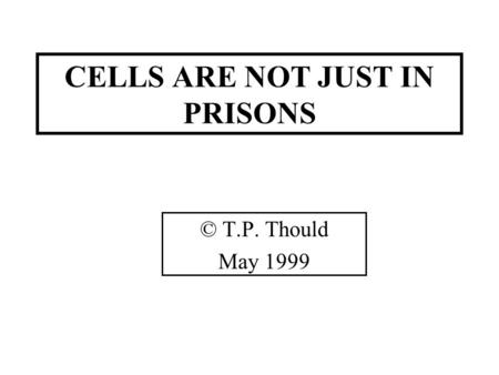 CELLS ARE NOT JUST IN PRISONS © T.P. Thould May 1999.