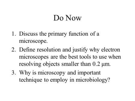 Do Now 1.Discuss the primary function of a microscope. 2.Define resolution and justify why electron microscopes are the best tools to use when resolving.