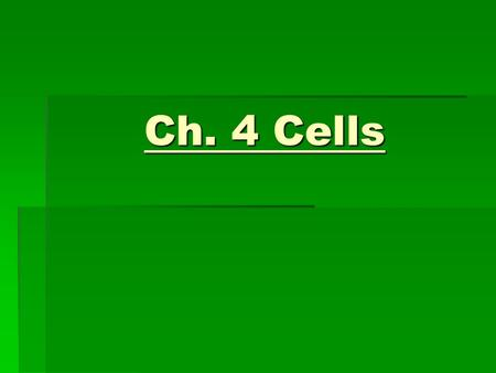 Ch. 4 Cells. Chapter 4 Cells There are 100 trillion cells in the human body There are 100 trillion cells in the human body A cell is a basic unit of.