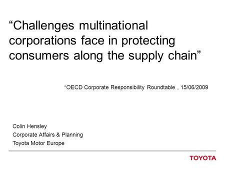 """Challenges multinational corporations face in protecting consumers along the supply chain"" ""OECD Corporate Responsibility Roundtable, 15/06/2009 Colin."