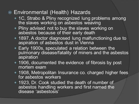  Environmental (Health) Hazards 1C, Strabo & Pliny recognized lung problems among the slaves working on asbestos weaving Pliny advised not to buy the.