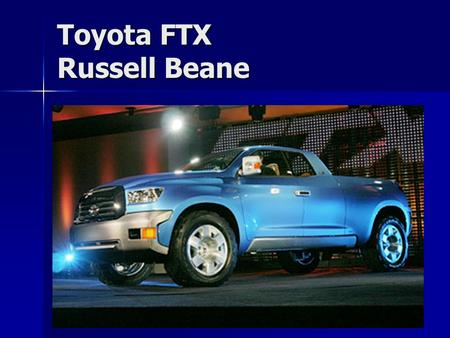Toyota FTX Russell Beane. Toyota FTX The innovation and evolution of team Toyota has attained two of our long term goals: a. Introduced a new competitor.