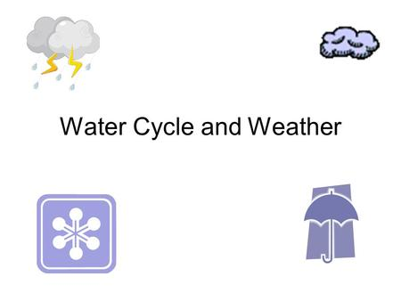 Water Cycle and Weather. Georgia Performance Standards S4E3 Students will differentiate between the states of water and how they relate to the water cycle.