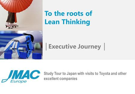 Study Tour to Japan with visits to Toyota and other excellent companies To the roots of Lean Thinking │ Executive Journey │