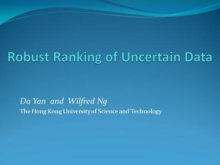 Da Yan and Wilfred Ng The Hong Kong University of Science and Technology.