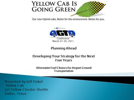 Presented by Jeff Finkel Yellow Cab GO Yellow Checker Shuttle Dallas, Texas Planning Ahead Developing Your Strategy for the Next Five Years Alternative.