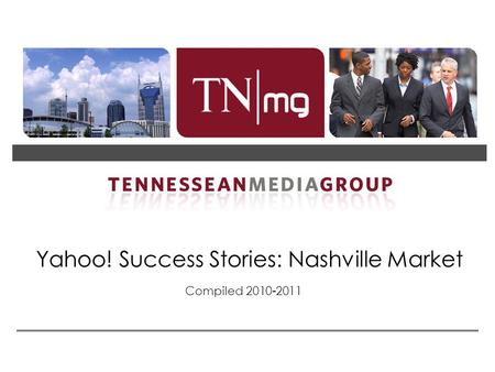 Yahoo! Success Stories: Nashville Market Compiled 2010-2011.