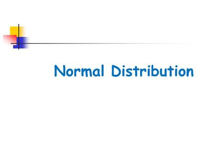 Normal Distribution. Objectives The student will be able to:  identify properties of normal distribution  apply mean, standard deviation, and z -scores.