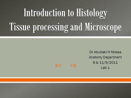 Introduction to Histology Tissue processing and Microscope