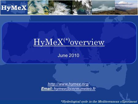 HyMeX (*) overview    *Hydrological cycle in the Mediterranean eXperiment June 2010.