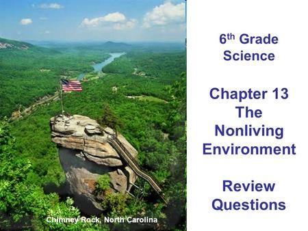 6 th Grade Science Chapter 13 The Nonliving Environment Review Questions Chimney Rock, North Carolina.