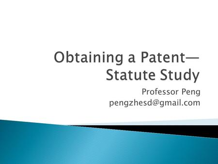 Professor Peng  Patent Act (2008) ◦ Promulgated in 1984 ◦ Amended in 1992, 2000, and 2008.