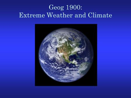 Geog 1900: Extreme Weather and Climate. Review of last lecture Atmosphere: A mixture of gas molecules, microscopically small particles of solid and liquid,