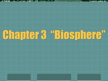 "Chapter 3 ""Biosphere"" 3-1 What is Ecology?  Ecology - study of how the living and nonliving world interacts.  Organisms and their environment  Biosphere."
