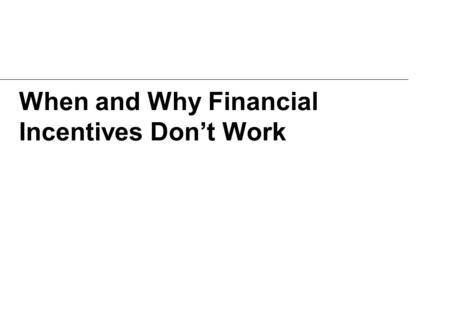 When and Why Financial Incentives Don't Work. A Short History of Human Motivation.
