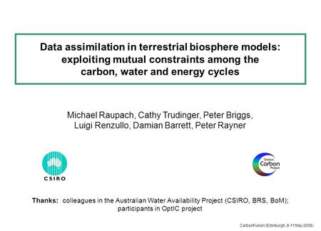 Data assimilation in terrestrial biosphere models: exploiting mutual constraints among the carbon, water and energy cycles Michael Raupach, Cathy Trudinger,