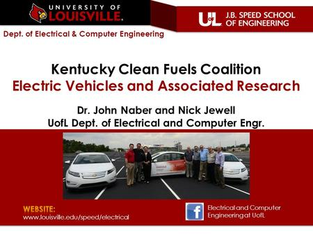 Dept. of Electrical & Computer Engineering Kentucky Clean Fuels Coalition Electric Vehicles and Associated Research Dr. John Naber and Nick Jewell UofL.