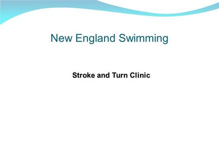 New England Swimming Stroke and Turn Clinic. Welcome l Introductions, Welcome, and Thank You! l New Applicants l Certification Process 1) S&T Clinic 2)