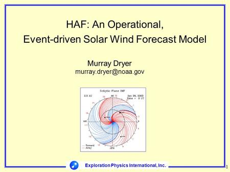 Exploration Physics International, Inc. HAF: An Operational, Event-driven Solar Wind Forecast Model 1 Murray Dryer