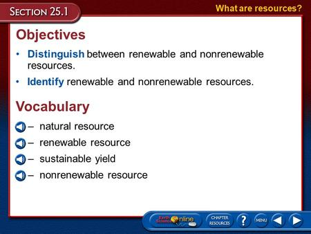 Objectives Distinguish between renewable <strong>and</strong> nonrenewable resources. What are resources? Identify renewable <strong>and</strong> nonrenewable resources. –natural resource.