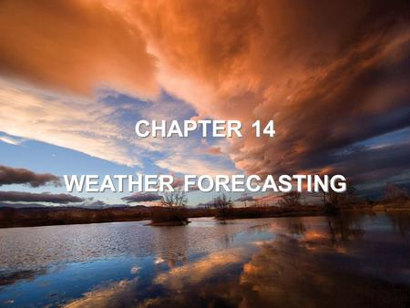 CHAPTER 14 WEATHER FORECASTING CHAPTER 14 WEATHER FORECASTING.