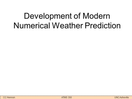 CC Hennon ATMS 350 UNC Asheville Development of Modern Numerical Weather Prediction.