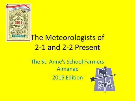 The Meteorologists of 2-1 and 2-2 Present The St. Anne's School Farmers Almanac 2015 Edition.