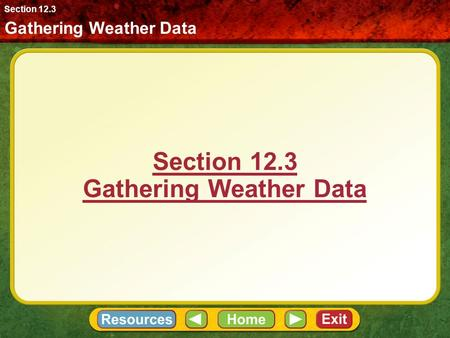 Section 12.3 Gathering Weather Data Gathering Weather Data Section 12.3.