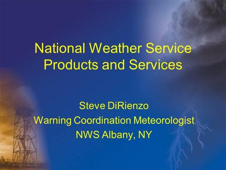 National Weather Service Products and Services Steve DiRienzo Warning Coordination Meteorologist NWS Albany, NY.