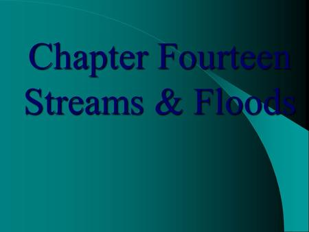 Chapter Fourteen Streams & Floods. Earth's Water Water in, on, and above Earth is ~ 1.36 billion km 3 (326 million mile 3 ) and this amount is fairly.