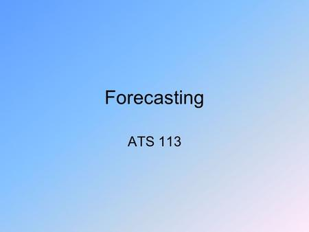Forecasting ATS 113. Forecasts made by PEOPLE Folklore: –Groundhog Day –Fuzzy caterpillars –Walnut shells –Farmers Almanac.