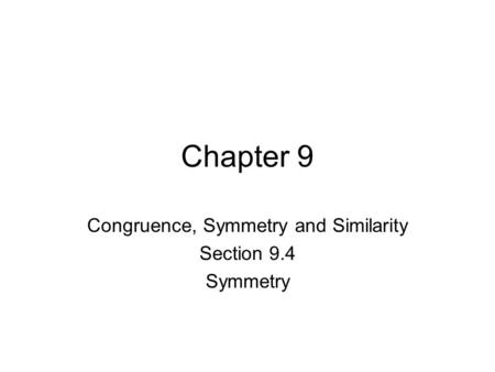 Chapter 9 Congruence, Symmetry and Similarity Section 9.4 Symmetry.