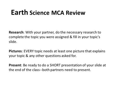 Earth Science MCA Review Research: With your partner, do the necessary research to complete the topic you were assigned & fill in your topic's slide. Pictures: