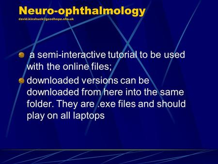Neuro-ophthalmology a semi-interactive tutorial to be used with the online files; downloaded versions can be downloaded.