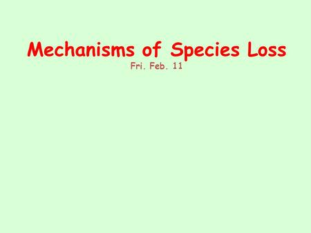 Mechanisms of Species Loss Fri. Feb. 11. Biodiversity Intactness Index R = richness of a particular taxon in a particular pristine habitat type A = area.