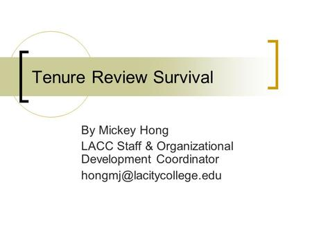 Tenure Review Survival By Mickey Hong LACC Staff & Organizational Development Coordinator