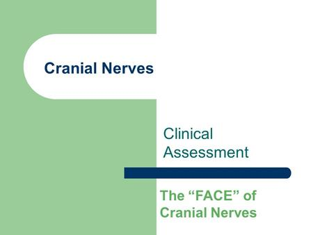 "Cranial Nerves Clinical Assessment The ""FACE"" of Cranial Nerves."