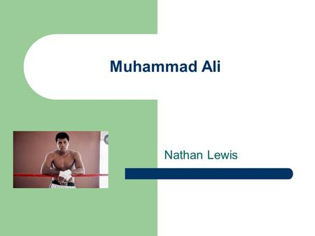 Muhammad Ali Nathan Lewis. Muhammad Ali Quotes Early Life Cassius Clay's Boxing Career Conversion in Faith Muhammad Ali's Boxing Career After Boxing Accomplishments.