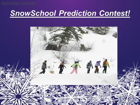 SnowSchool Prediction Contest! Bogus Basin Webcam.