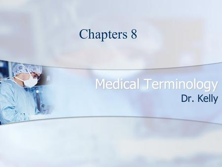 Medical Terminology Dr. Kelly Chapters 8. Medical Terminology UNIT 8 Eye, Ear, Respiratory System, and Special Senses Click to start Chapter 8.