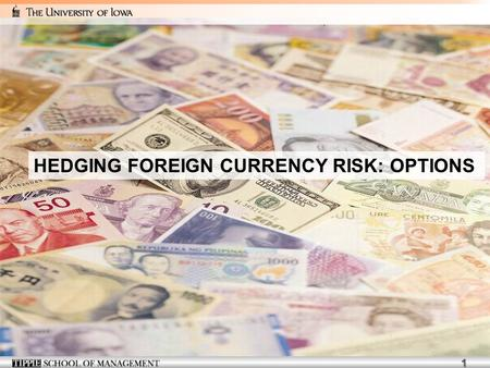 1 HEDGING FOREIGN CURRENCY RISK: OPTIONS. 2 …the options markets are fertile grounds for imaginative, quick thinking individuals with any type of risk.