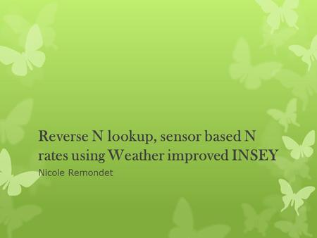 Reverse N lookup, sensor based N rates using Weather improved INSEY Nicole Remondet.