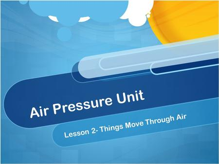 Air Pressure Unit Lesson 2- Things Move Through Air.