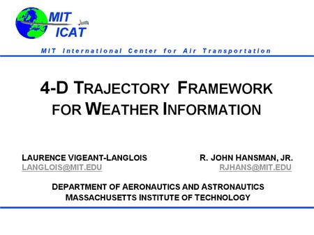 MIT ICAT MIT ICAT. MIT ICAT MIT ICAT Motivation Adverse Weather Significantly Impacts Flight Operations Safety -- 22. 5% All US Accidents Efficiency --