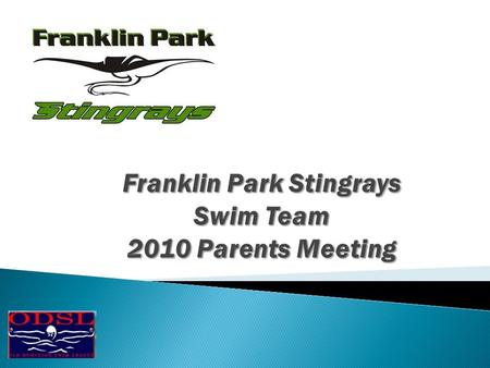 The Board would like to welcome all of you to the 2010 ODSL Summer Swim Season. We want to thank you for your participation on the Stingrays this year.
