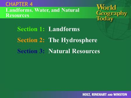 Section 1:Landforms Section 2:The Hydrosphere Section 3:Natural Resources CHAPTER 4 Landforms. Water, and Natural Resources.