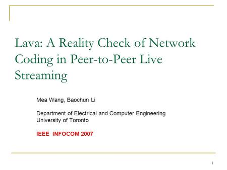 1 Lava: A Reality Check of Network Coding in Peer-to-Peer Live Streaming Mea Wang, Baochun Li Department of Electrical and Computer Engineering University.