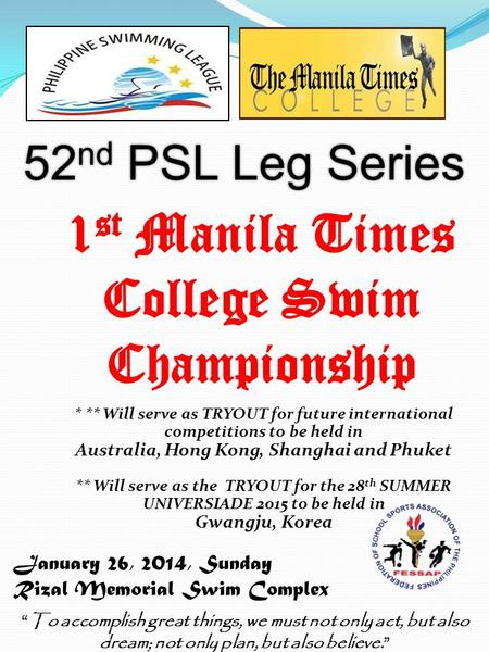 "January 26, 2014, Sunday Rizal Memorial Swim Complex 52 nd PSL Leg Series ""To accomplish great things, we must not only act, but also dream; not only plan,"