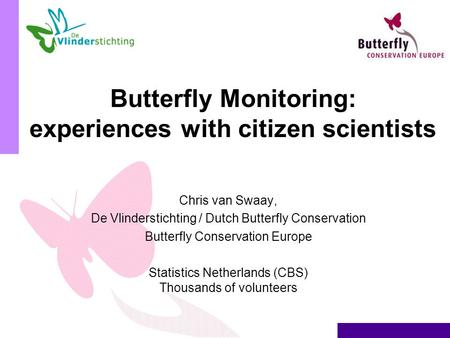 Butterfly Monitoring: experiences with citizen scientists Chris van Swaay, De Vlinderstichting / Dutch Butterfly Conservation Butterfly Conservation Europe.